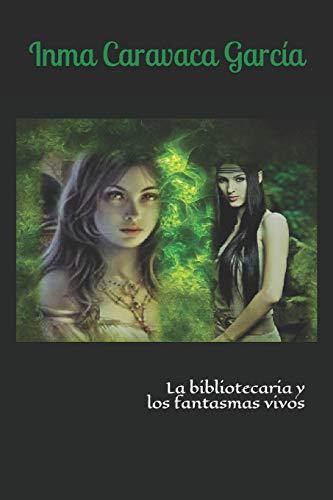 LA BIBLIOTECARIA Y LOS FANTASMAS VIVOS par Dña INMACULADA CARAVACA GARCÍA