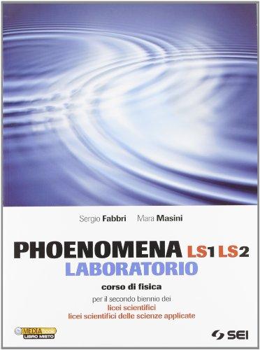 Phoenomena LS1 LS2. Laboratorio. Corso di fisica per il biennio dei Licei scientifici. Licei scientifici delle scienze applicate