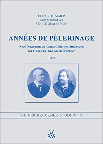 Années de Pèlerinage - Teil 2: Neue Dokumente zu August Göllerichs Studienzeit bei Franz Liszt und Anton Bruckner (Wiener Bruckner-Studien)