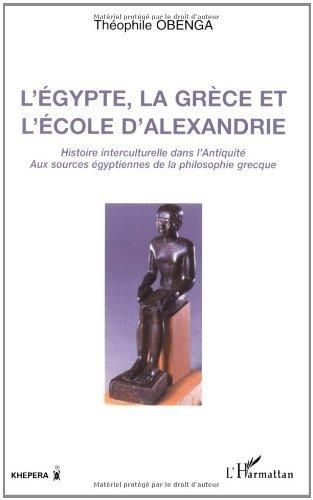 L'Egypte, la Grèce et l'Ecole d'Alexandrie : histoire interculturelle dans l'Antiquité, aux sources égyptiennes de la philosophie grecque par Théophile Obenga
