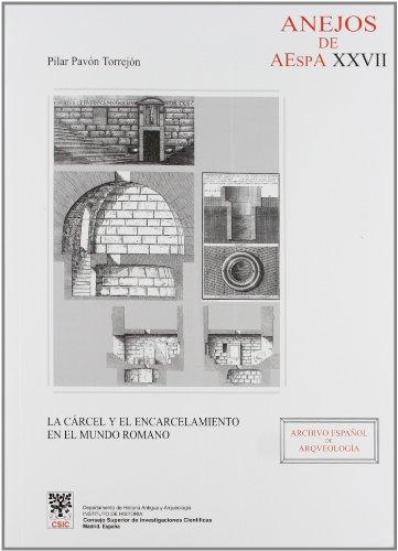La cárcel y el encarcelamiento en el mundo romano (Anejos de Archivo Español de Arqueología) por Pilar Pavón Torrejón