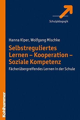 Selbstreguliertes Lernen - Kooperation - Soziale Kompetenz: Fächerübergreifendes Lernen in der Schule