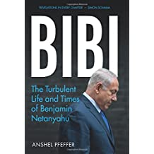 Bibi: The Turbulent Life and Times of Benjamin Netanyahu
