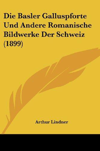 Die Basler Galluspforte Und Andere Romanische Bildwerke Der Schweiz (1899)