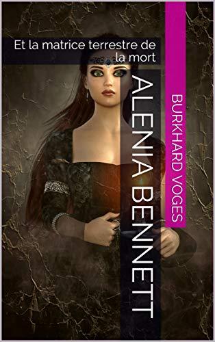 Couverture du livre Alenia Bennett: Et la matrice terrestre de la mort