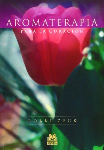 Aromaterapia Para La Curación (Salud) por Robbi Zeck