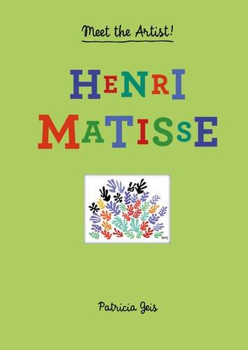 Henri Matisse. Meet The Artist! (Meet the Artist Series)
