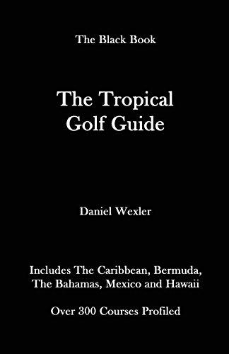 The Tropical Golf Guide (The Black Book) por Daniel Wexler