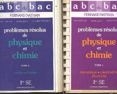 LES ABC DU BAC / PROBLEMES RESOLUS DE PHYSIQUE ET CHIMIE - TOMES 1 + 2 / TOME 1 : MECANIQUE, CALORIMETRIE, ELECTRICITE + TOME 2 : ONDES, CHIMIE / CLASSES DE 1ere SE.