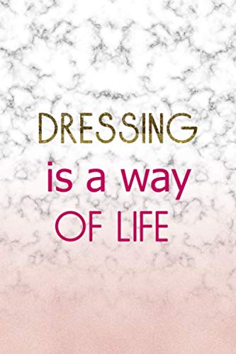 Gel-dressing (Dressing Is A Way Of Life: Elegance Notebook Journal Composition Blank Lined Diary Notepad 120 Pages Paperback)