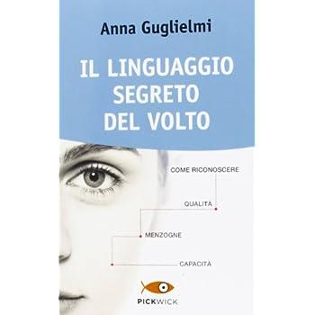 Il Linguaggio Segreto Del Volto. Come Riconoscere Qualità, Menzogne, Capacità. Ediz. Illustrata