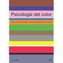 Psicología del Color Cómo actúan los colores sobre los sentimientos y la razón