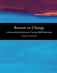 Reason to Change: A Rational Emotive Behaviour Therapy (REBT) Workbook by Windy Dryden (2001-08-04)