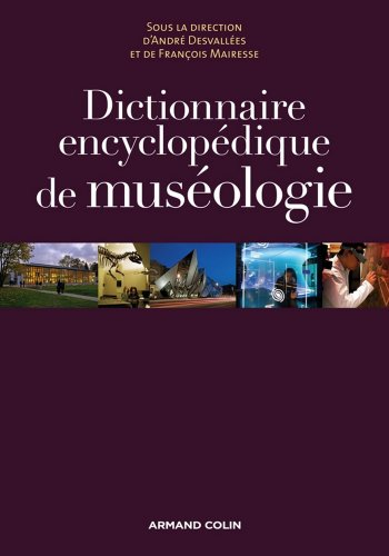 Dictionnaire encyclopédique de muséologie par André Desvallées