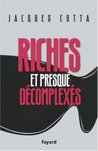 Riches et presque décomplexés par Jacques Cotta