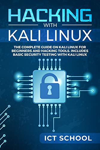 Hacking with Kali Linux: The Complete Guide on Kali Linux for Beginners and Hacking Tools. Includes Basic Security Testing with Kali Linux (English Edition)