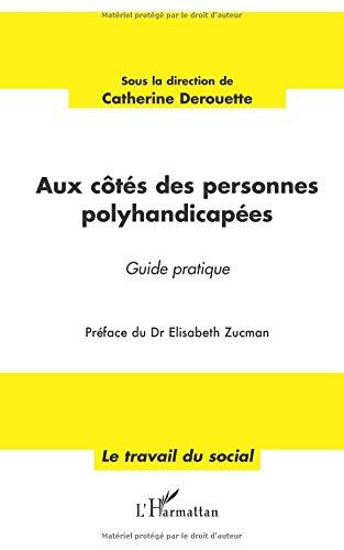 Aux Cotes des Personnes Polyhandicapees Guide Pratique