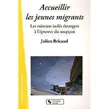 Accueillier les jeunes migrants : Les mineurs isolés étrangers à l'épreuve du soupçon