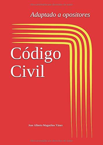 Código Civil: Adaptado a opositores: (Actualizado 2018) (Legislación adaptada a opositores) por Sr. Jose Alberto Magariños Yánez