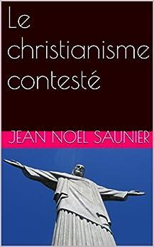 Le Christianisme contesté par [SAUNIER, JEAN-NOEL]