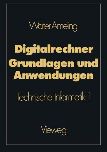Digitalrechner - Grundlagen und Anwendungen: Technische Informatik 1 (German Edition)