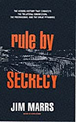 Rule By Secrecy: The Hidden History that Connects the Trilateral Commision, the Freemasons and the Great Pyramids by Jim Marrs (2000-04-25)