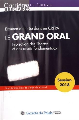 Le grand oral - Examen d'entrée dans un CRFPA - Session 2018 par Serge Guinchard