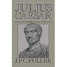 Julius Caesar: Man, Soldier, and Tyrant (Da Capo Paperback)