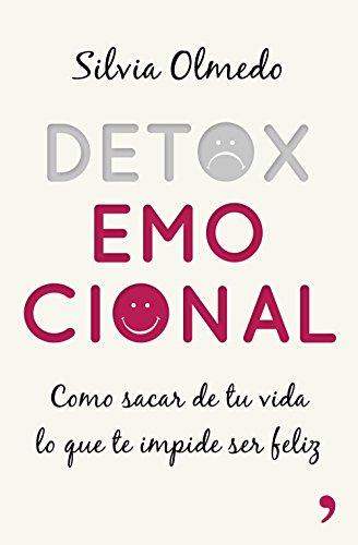 Detox emocional: Cómo sacar de tu vida lo que te impide ser feliz por Silvia Olmedo