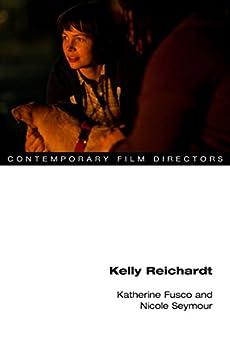 Kelly Reichardt (Contemporary Film Directors) (English