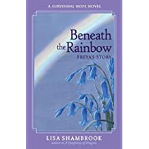 Beneath the Rainbow: Freya's Story (Surviving Hope)
