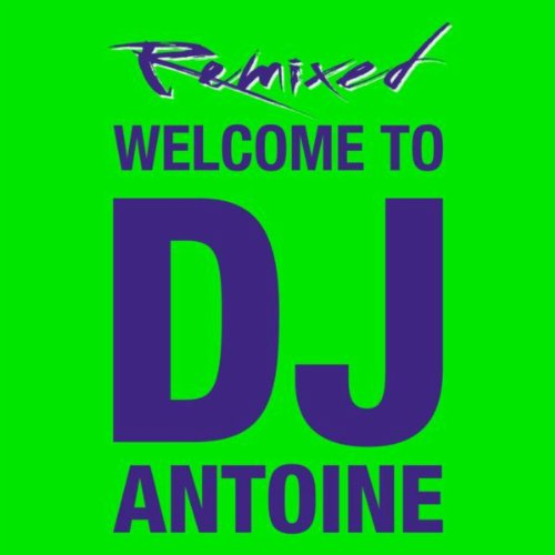 Welcome To DJ Antoine - Remixed