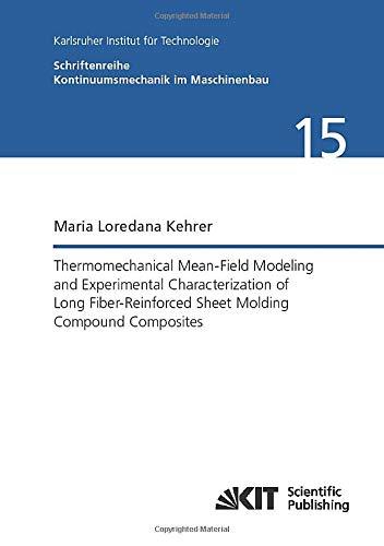 Thermomechanical Mean-Field Modeling and Experimental Characterization of Long Fiber-Reinforced Sheet Molding Compound Composites (Schriftenreihe Kontinuumsmechanik im Maschinenbau)