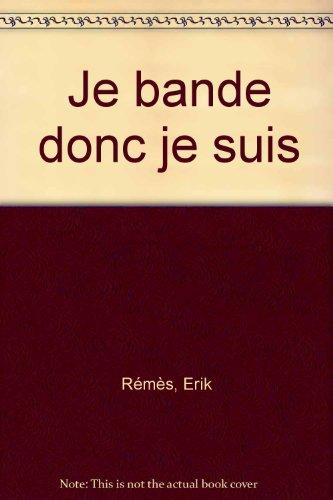Je bande donc je suis par Erik Rémès