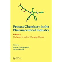 Process Chemistry in the Pharmaceutical Industry, Volume 2: Challenges in an Ever Changing Climate