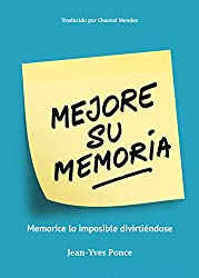 Mejore su Memoria: Memorice lo imposible divirtiéndose (Spanish Edition)