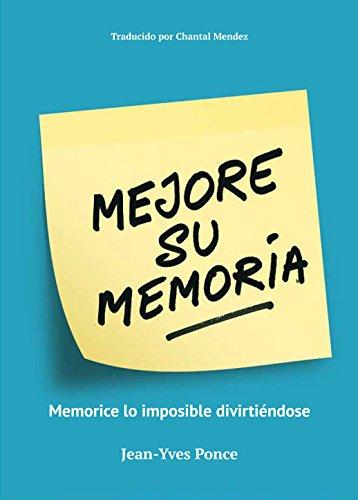 Mejore su Memoria: Memorice lo imposible divirtiéndose por Jean-Yves Ponce