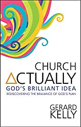 Church Actually: Rediscovering The Brilliance In God's Plan