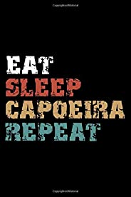 Eat, Sleep, CAPOEIRA  Repeat Notebook Birthday CAPOEIRA Gift: Lined Notebook / Journal Gift, 101 Pages, 6x9, Soft Cover, Matt