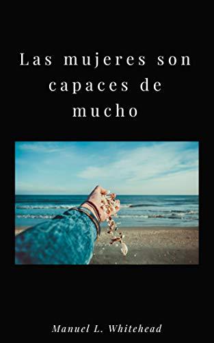 LAS MUJERES SON CAPACES DE MUCHO por MANUEL L. WHITEHEAD