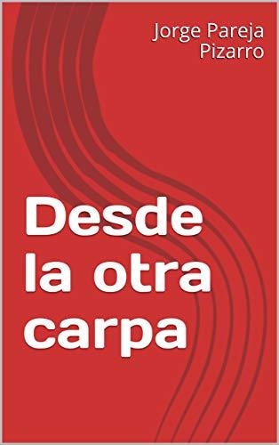 Desde la otra carpa por Jorge  Pareja Pizarro