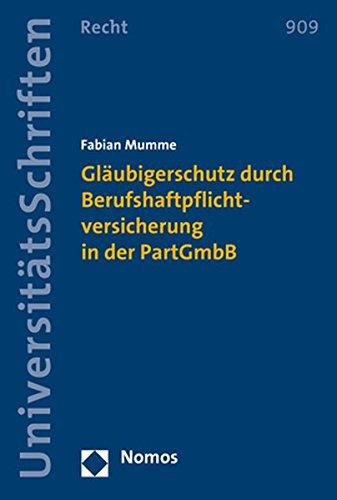 Gläubigerschutz durch Berufshaftpflichtversicherung in der PartGmbB (Nomos Universitatsschriften - Recht, Band 909)