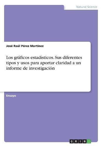 Los gráficos estadísticos. Sus diferentes tipos y usos para aportar claridad a un informe de investigación por José Raúl Pérez Martínez