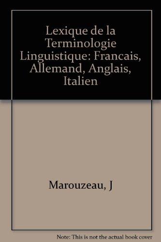 Lexique de la Terminologie Linguistique: Francais, Allemand, Anglais, Italien par J Marouzeau