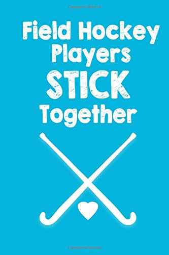 Field Hockey Players Stick Together: Lined Journal