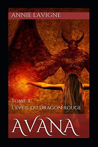 Avana: Tome 3 L'éveil du Dragon rouge par Annie Lavigne