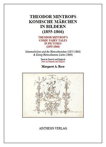 Theodor Mintrops komische Märchen in Bildern (1855-1866) / Theodor Mintrop's comic fairy tales in pictures (1855-1866): Mammelitzken und die ... & König Heinzelmanns Liebe (1860).