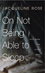 On Not Being Able to Sleep: Psychoanalysis and the Modern World by Jacqueline Rose (2003-01-09)