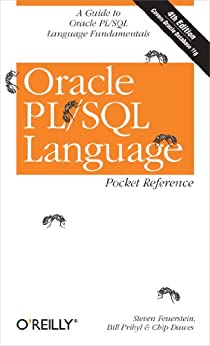 Oracle PL/SQL Language Pocket Reference (Pocket Reference (O'Reilly)) by [Feuerstein, Steven, Pribyl, Bill, Dawes, Chip]