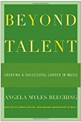 Beyond Talent: Creating a Successful Career in Music by Angela Myles Beeching (2005-01-13)
